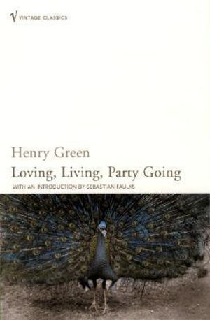Loving, Living, Party Going - Henry Green