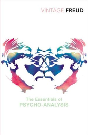 The Essentials of Psycho-Analysis : Vintage Classics - Sigmund Freud