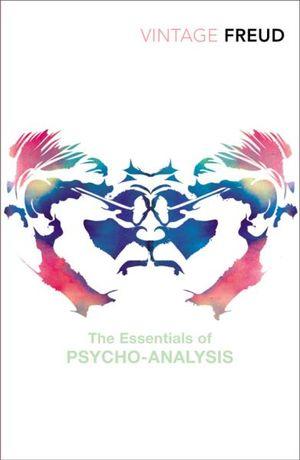 The Essentials of Psycho-Analysis : Vintage Classics - Sigmund Freud