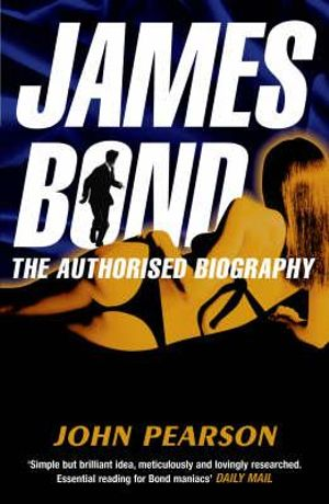 James Bond : The Authorised Biography - John Pearson