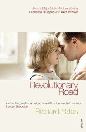 Revolutionary Road (Film Tie In) : Vintage Classics - Richard Yates