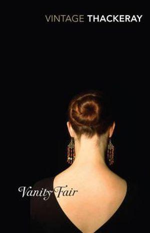 Vanity Fair : Vintage Classics - William Makepeace Thackeray