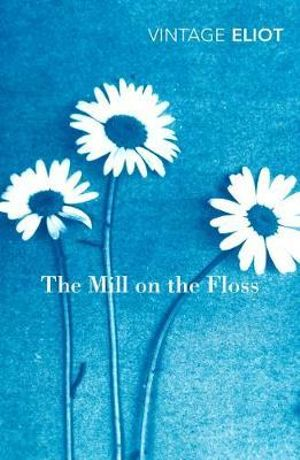 The Mill On The Floss : Vintage Classics - George Eliot