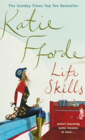 Life Skills : Julia's Learning Some Lessons in Love ... - Katie Fforde
