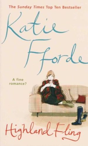 Highland Fling : A Fine Romance? - Katie Fforde