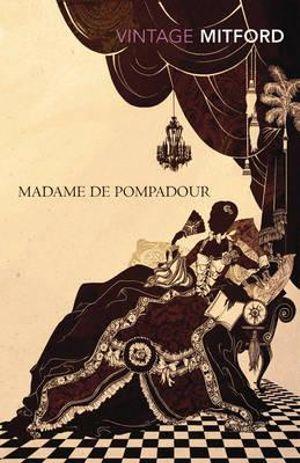 Madame de Pompadour : Vintage Classics - Nancy Mitford