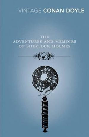 The Adventures and Memoirs of Sherlock Holmes  : Vintage Classics - Arthur Conan Doyle