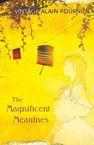 The Magnificent Meaulnes : Vintage Classics - Henri Alain-Fournier