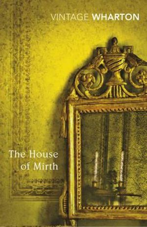 The House of Mirth : Vintage Classics - Edith Wharton