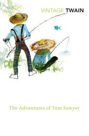 The Adventures of Tom Sawyer : Vintage Classics - Mark Twain