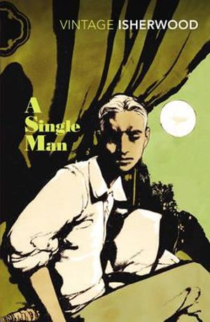 A Single Man : Vintage Classics - Christopher Isherwood