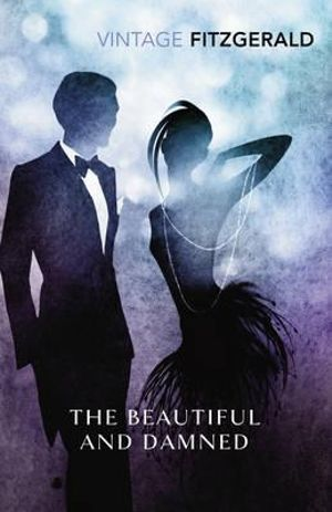 The Beautiful and Damned : Vintage Classics - F. Scott Fitzgerald