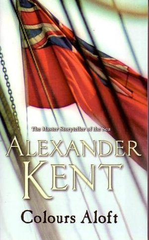 Colours Aloft : The Richard Bolitho Novels : Book 16 - Alexander Kent