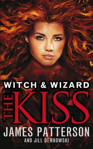 The Kiss : Witch & Wizard : Book 4 - James Patterson