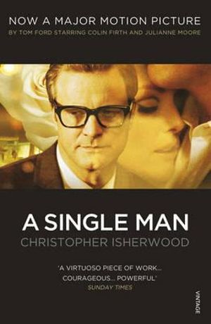 A Single Man (Film Tie-In)  : Vintage Classics - Christopher Isherwood