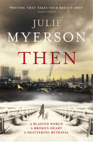 Then : A Blasted World. A Broken Heart. A Shattering Betrayal. - Julie Myerson