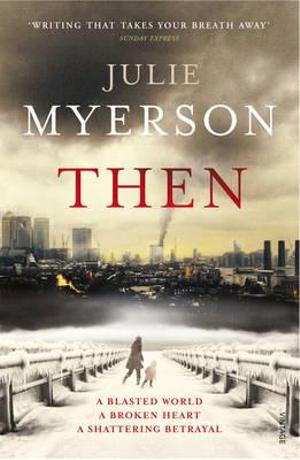 Then : A Blasted World. A Broken Heart. A Shattering Betrayal. - Julie Myerson