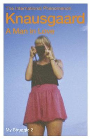 A Man In Love : The My Struggle Series : Book 2 - Karl Ove Knausgaard