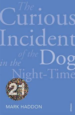 The Curious Incident of the Dog in the Night-time : Vintage 21 - Mark Haddon