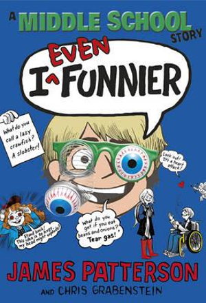 I Even Funnier : A Middle School Story - James Patterson