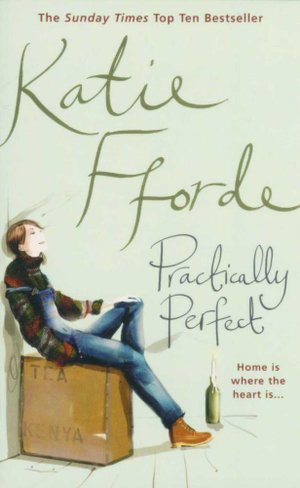 Practically Perfect : Home is Where the Heart Is ... - Katie Fforde