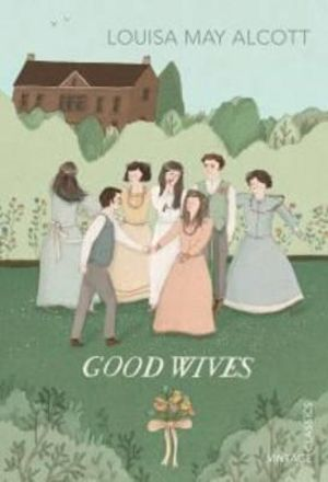 Good Wives : Vintage Classics - Louisa May Alcott