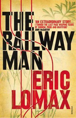 The Railway Man : Vintage War - Eric Lomax