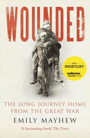 Wounded : The Long Journey Home from the Great War - Emily Mayhew
