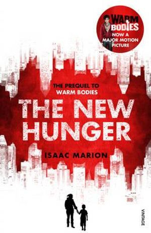 The New Hunger : The Prequel to Warm Bodies - Isaac Marion