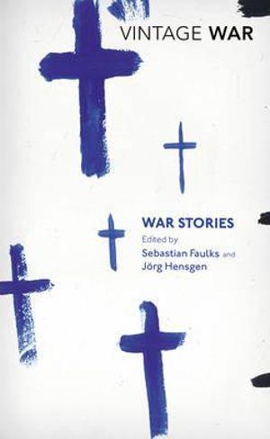 War Stories : Vintage War - Sebastian Faulks