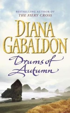 Drums Of Autumn : Outlander Series : Volume 4 - Diana Gabaldon