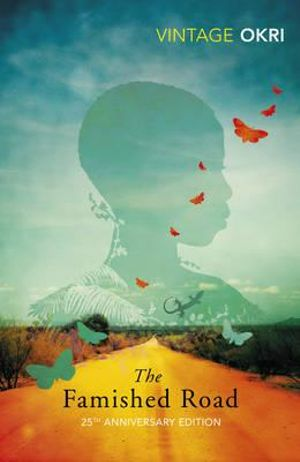 The Famished Road : Winner of the 1991 Man Booker Prize - Ben Okri