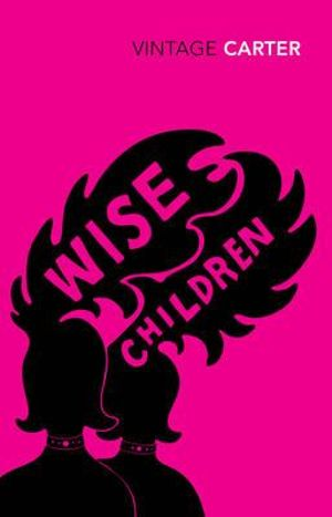 Wise Children : Vintage Classics - Angela Carter