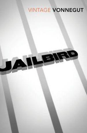 Jailbird : Vintage Classics - Kurt Vonnegut