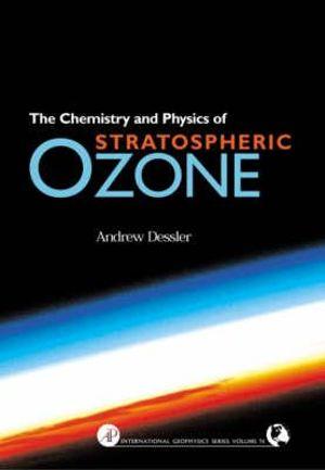 Chemistry and Physics of Stratospheric Ozone Andrew Dessler