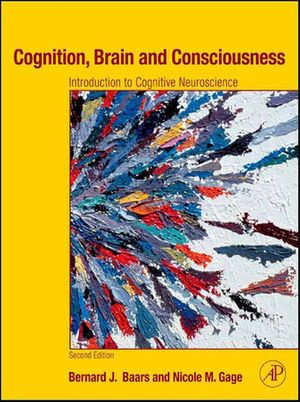 Cognition, Brain, and Consciousness : Introduction to Cognitive Neuroscience - Bernard J. Baars