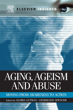 Aging, Ageism and Abuse : Moving from Awareness to Action - Gloria Gutman