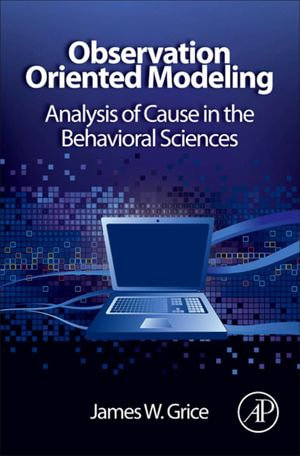 Observation Oriented Modeling : Analysis of Cause in the Behavioral Sciences - James W. Grice