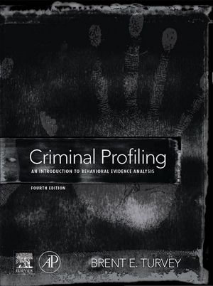 Criminal Profiling : An Introduction to Behavioral Evidence Analysis - Brent E. Turvey