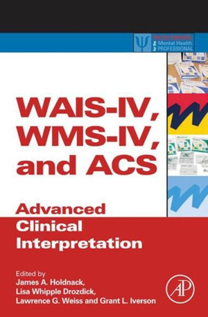 WAIS-IV, WMS-IV, and ACS : Advanced Clinical Interpretation - James A. Holdnack
