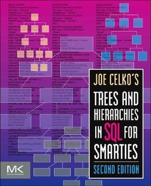 Joe Celko's Trees and Hierarchies in SQL for Smarties (The Morgan Kaufmann Series in Data Management Systems) Joe Celko