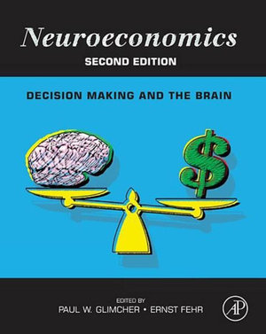 Neuroeconomics : Decision Making and the Brain - Paul W. Glimcher