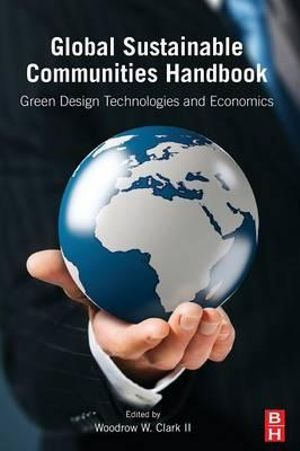 Global Sustainable Communities Handbook : Green Design Technologies and Economics - Woodrow W. Clark
