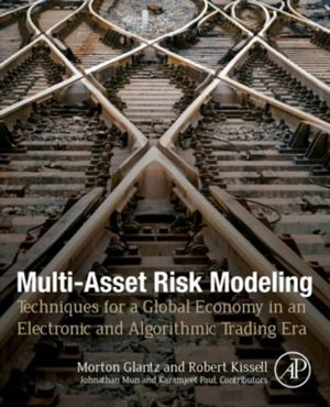 Multi-Asset Risk Modeling : Techniques for a Global Economy in an Electronic and Algorithmic Trading Era - Morton Glantz