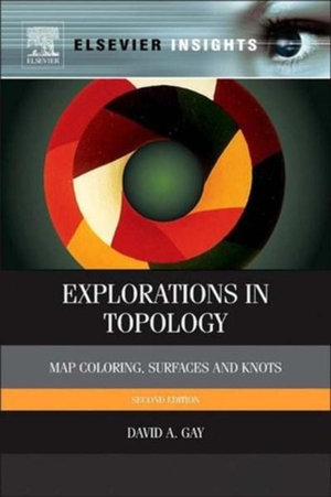 Explorations in Topology : Map Coloring, Surfaces and Knots - David Gay