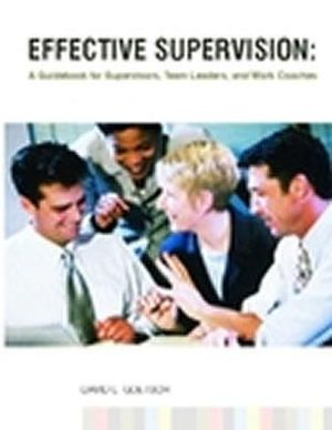 Effective Supervision: A Guidebook for Supervisors, Team Leaders, and Work Coaches David L. Goetsch
