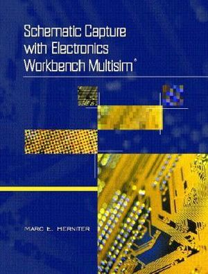 Schematic Capture With Electronics Workbench MultiSIM Marc E. Herniter