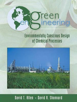 Green Engineering : Environmentally Conscious Design of Chemical Processes - David T. Allen