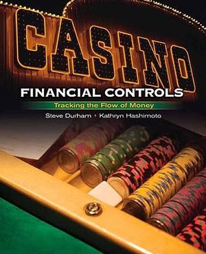 Casino Financial Controls: Tracking the Flow of Money Steve Durham and Kathryn Hashimoto