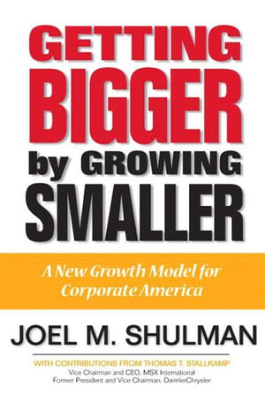 Getting Bigger by Growing Smaller : A New Growth Model for Corporate America - Joel, M. Shulman